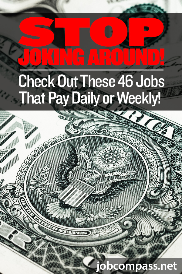 Stop Joking Around! Check Out These 46 Jobs That Pay Daily or Weekly!